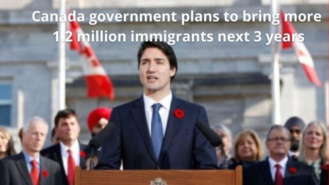 Canada government plans to bring in more than 1.2 million immigrants
