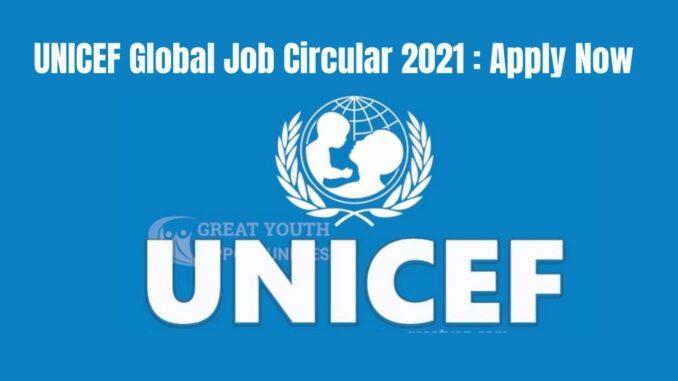 UNICEF Global Job Circular 2021 : Apply Now