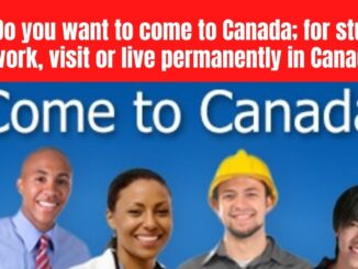 Do you want to come to Canada; for study, work, visit or live permanently in Canada?